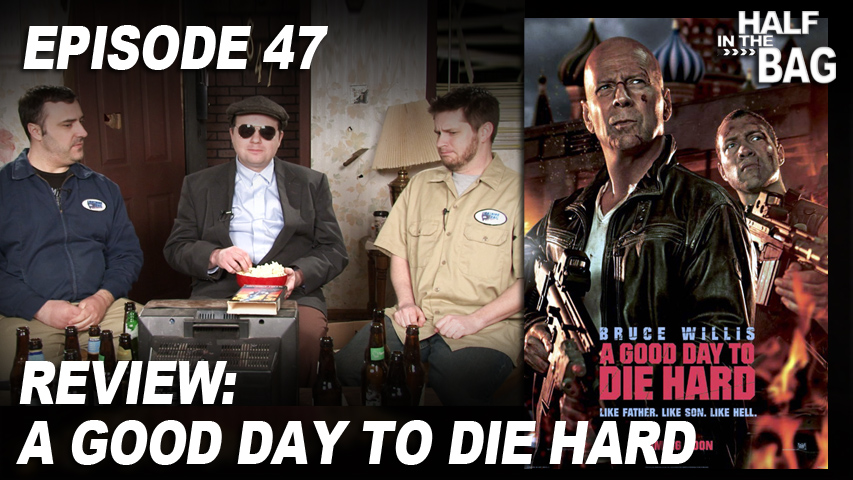 Half in the Bag does A Good Day to Die Hard