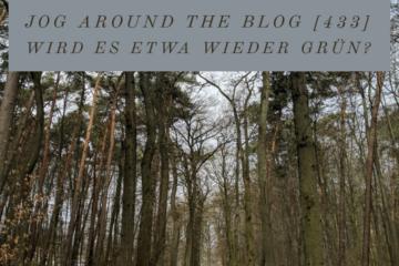 Jog around the blog [433]: Wird es etwa wieder grün?